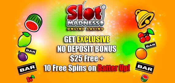 Exclusive $25 Free + 10 Free Spins No Deposit Bonus from Slot Madness Casino