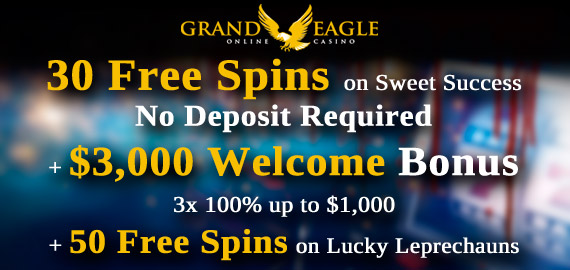 30 Free Spins No Deposit + $3,000 Bonus from Grand Eagle Casino