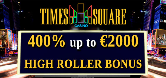 400% up to €2000 High Roller Bonus from Times Square Casino