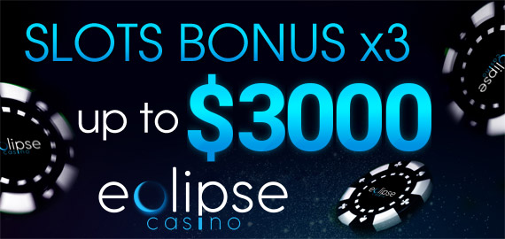 300% up to $3,000 on Slots x 3 times Welcome Bonus from Eclipse Casino