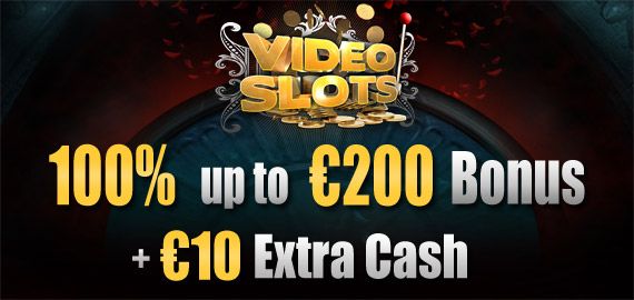 €200 Welcome Bonus + €10 Extra Cash from Videoslots Casino