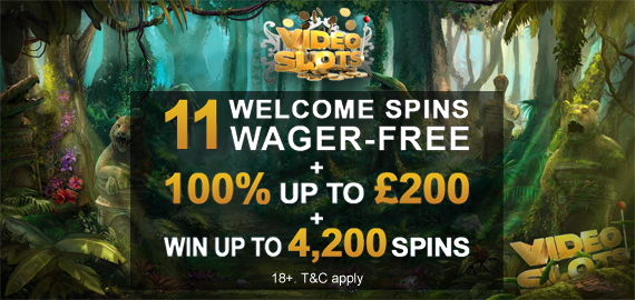 11 Welcome Spins + £200 Welcome Bonus + 4,200 Spins to Win from Videoslots Casino